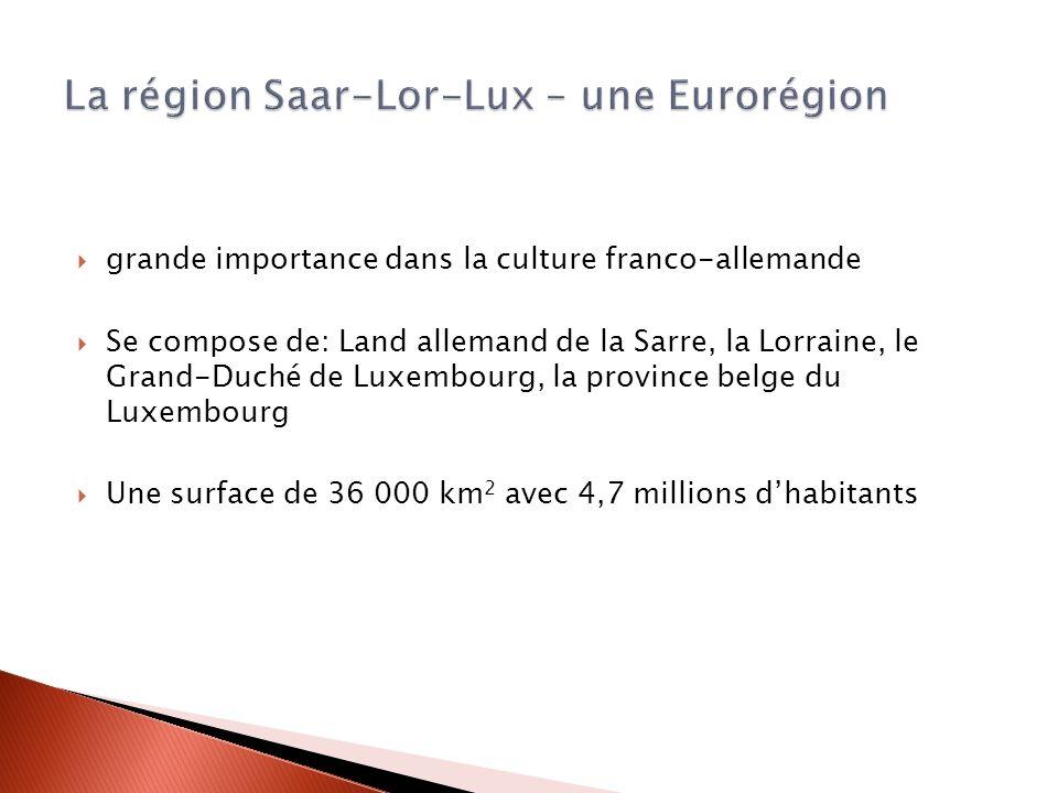 grande importance dans la culture franco-allemande Se compose de: Land allemand de la Sarre, la Lorraine, le Grand-Duché de Luxembourg, la province be