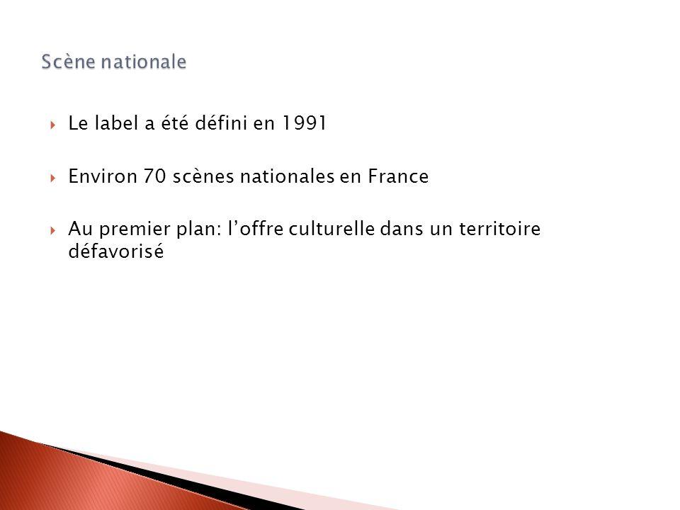 Le label a été défini en 1991 Environ 70 scènes nationales en France Au premier plan: loffre culturelle dans un territoire défavorisé