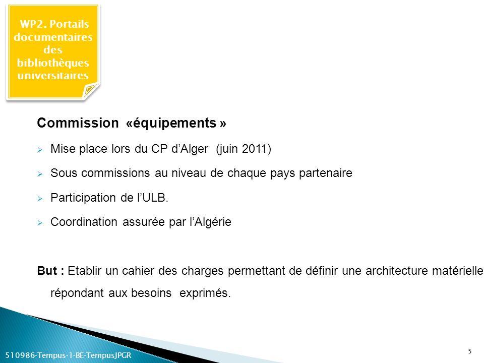 WP2. Portails documentaires des bibliothèques universitaires 5 Commission «équipements » Mise place lors du CP dAlger (juin 2011) Sous commissions au