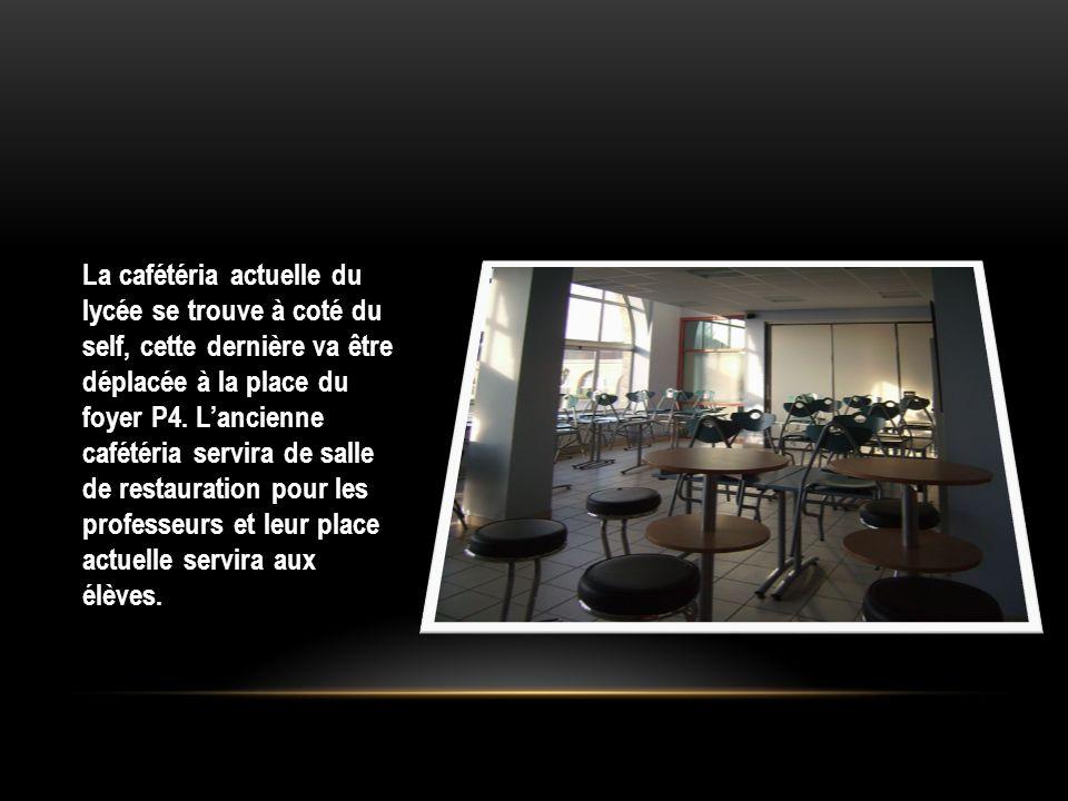 La cafétéria actuelle du lycée se trouve à coté du self, cette dernière va être déplacée à la place du foyer P4.