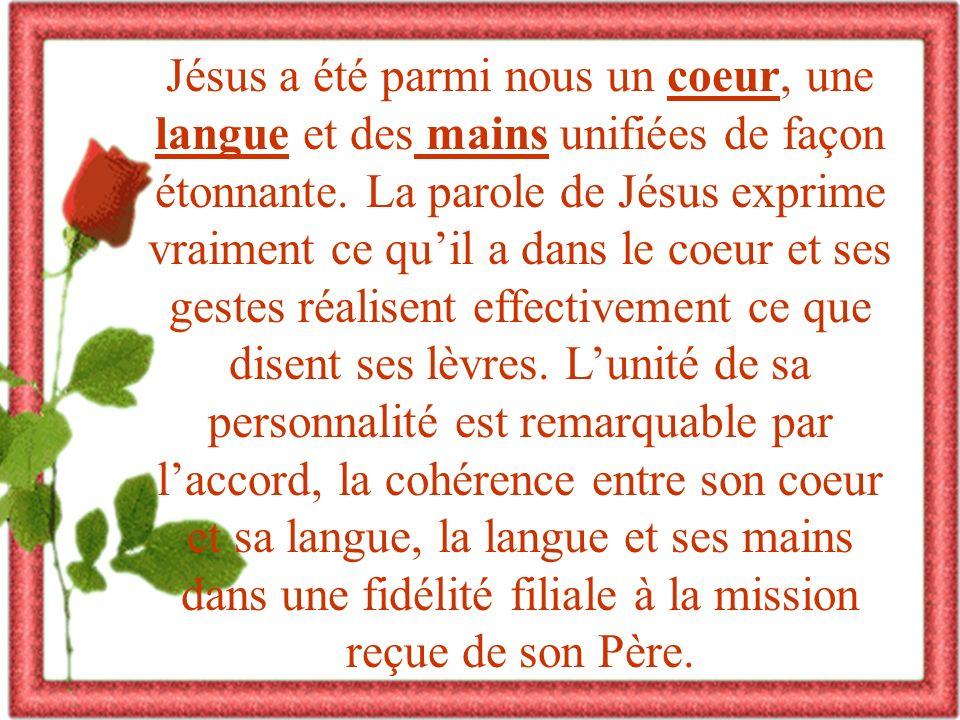 Jésus a été parmi nous un coeur, une langue et des mains unifiées de façon étonnante.