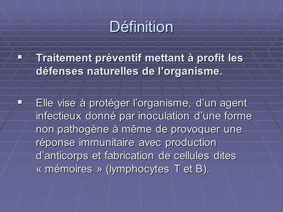 Définition Traitement préventif mettant à profit les défenses naturelles de lorganisme. Traitement préventif mettant à profit les défenses naturelles