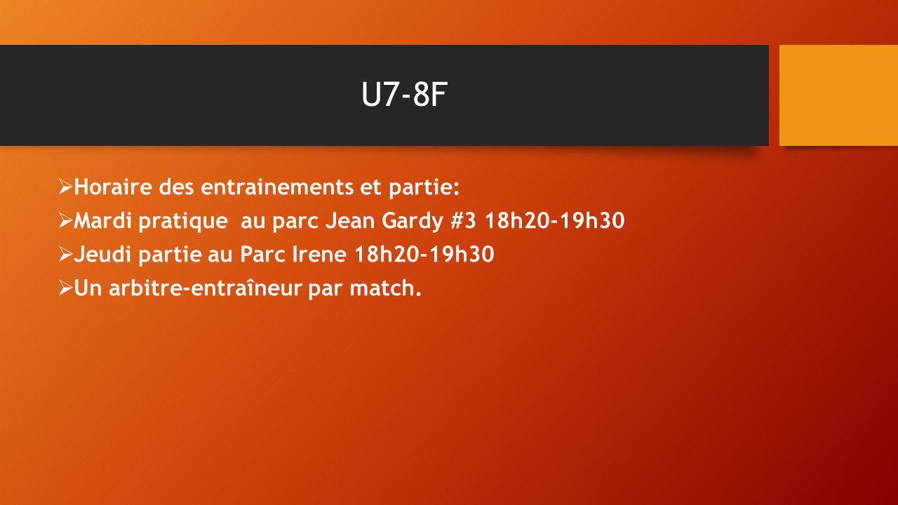 U7-8F Horaire des entrainements et partie: Mardi pratique au parc Jean Gardy #3 18h20-19h30 Jeudi partie au Parc Irene 18h20-19h30 Un arbitre-entraîne