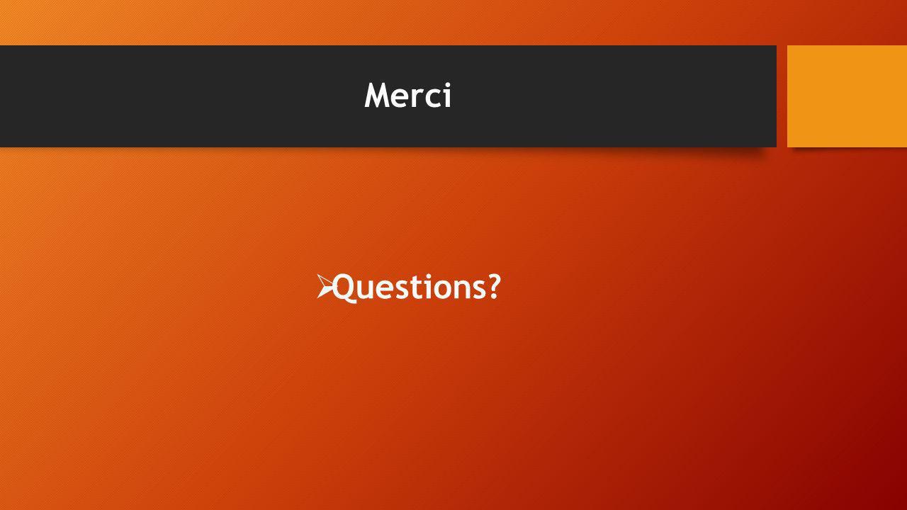 Merci Questions?