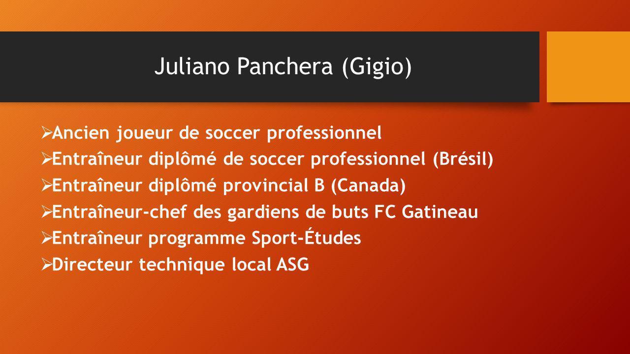 Juliano Panchera (Gigio) Ancien joueur de soccer professionnel Entraîneur diplômé de soccer professionnel (Brésil) Entraîneur diplômé provincial B (Ca