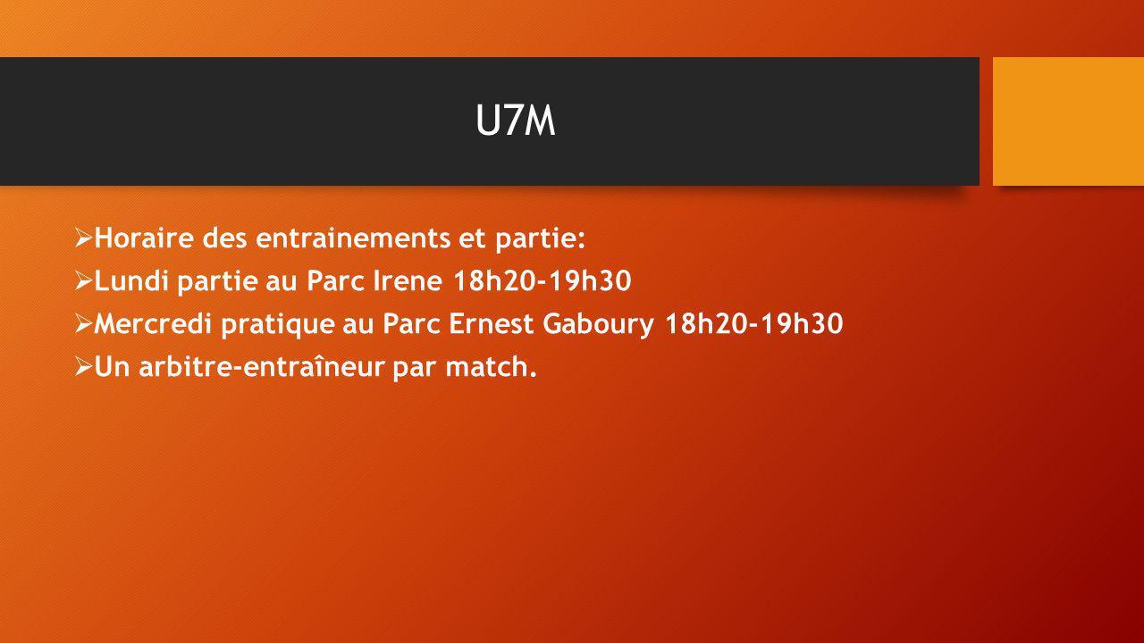 U8M Horaire des entrainements et partie: Lundi pratique au parc Ernest Gaboury18h20-19h30 Mercredi partie au Parc Irene18h20-19h30 Un arbitre-entraîneur par match.