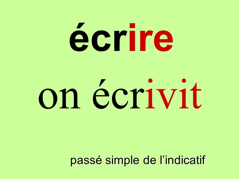 passé simple de lindicatif on écrivit écrire