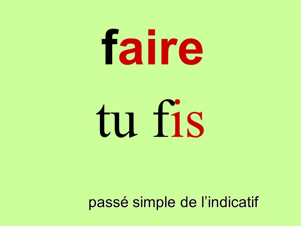passé simple de lindicatif tu fis faire