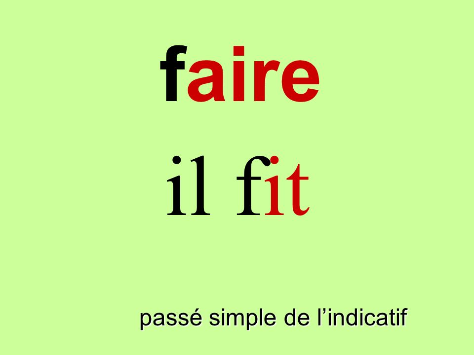 passé simple de lindicatif il fit faire