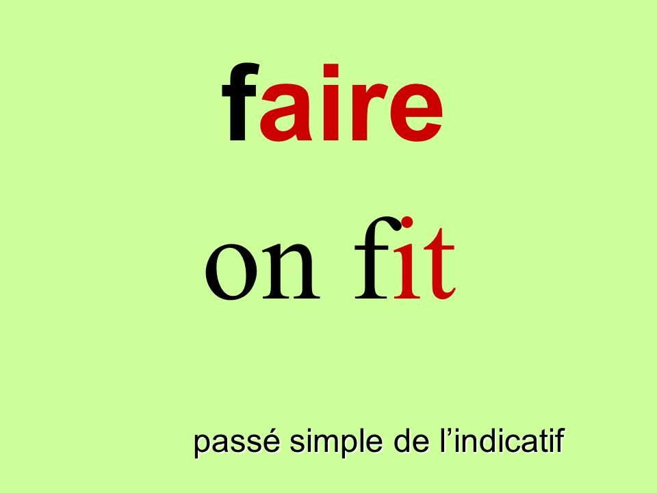 passé simple de lindicatif on fit faire