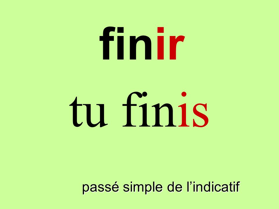 passé simple de lindicatif tu finis finir