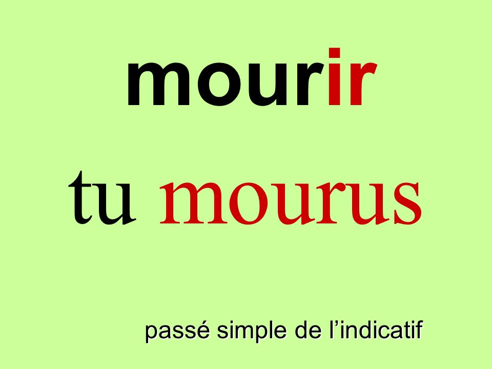 passé simple de lindicatif je mourus mourir