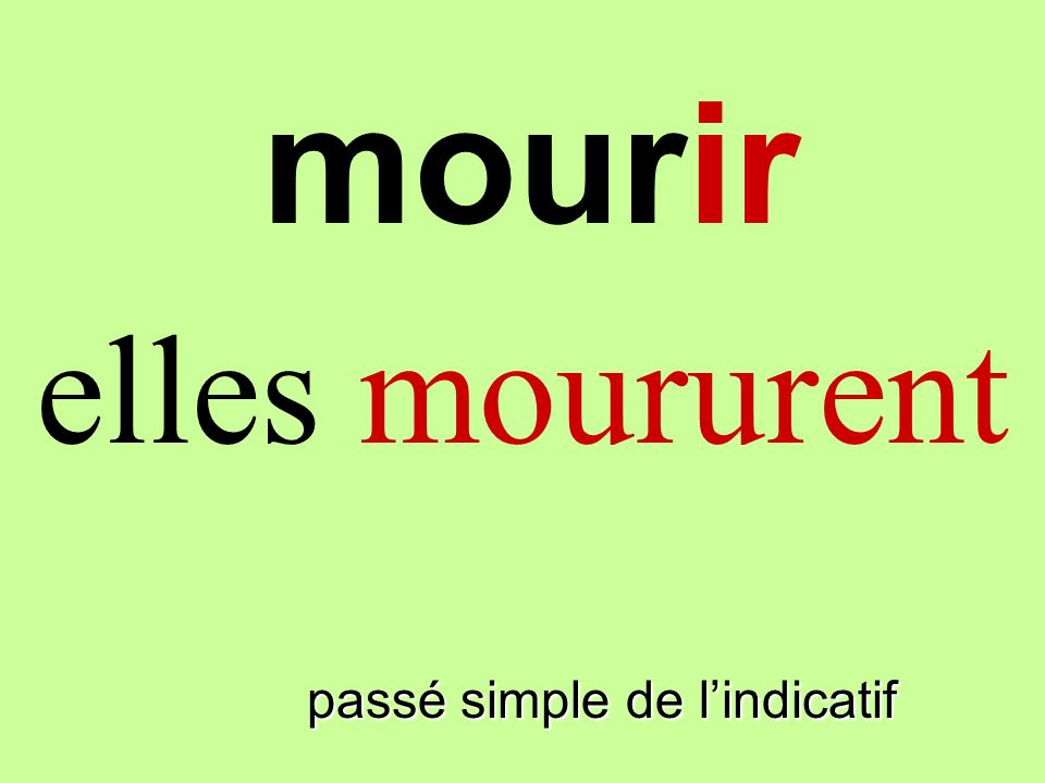 passé simple de lindicatif elles moururent mourir