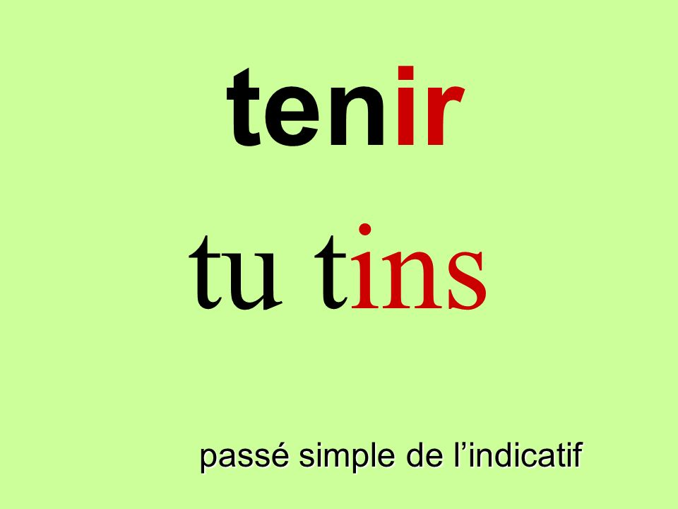 passé simple de lindicatif je tins tenir