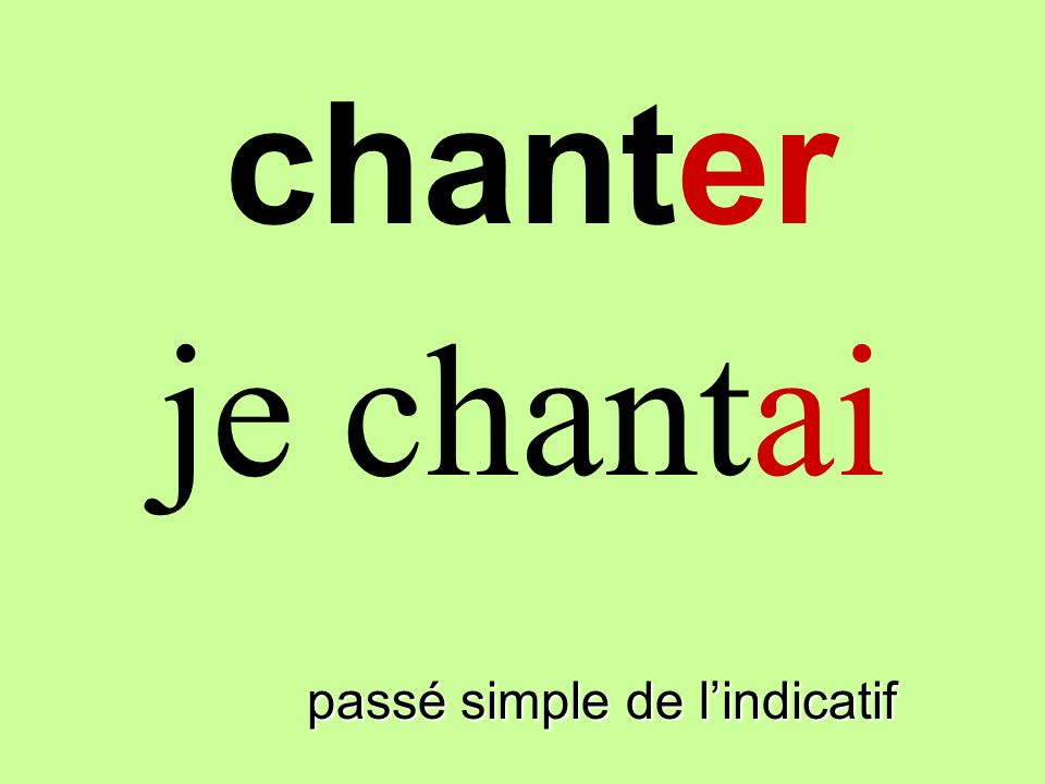 passé simple de lindicatif je chantai chanter