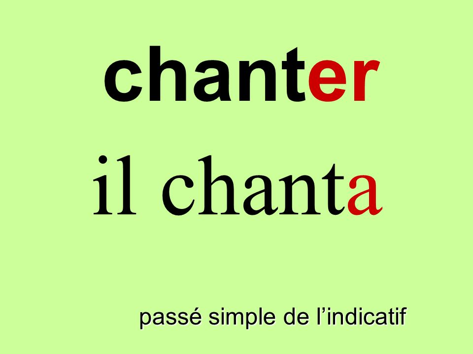 passé simple de lindicatif il chanta chanter
