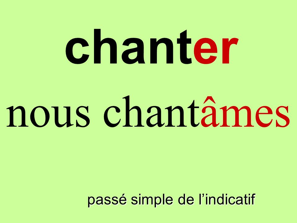 passé simple de lindicatif nous chantâmes chanter