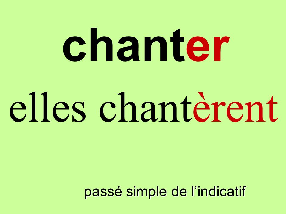 passé simple de lindicatif ils chantèrent chanter