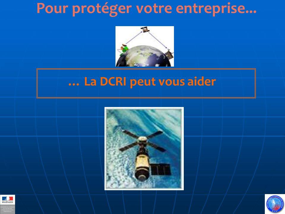 Pour protéger votre entreprise... … La DCRI peut vous aider