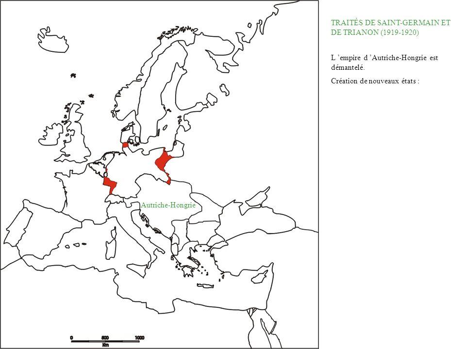 TRAITÉS DE SAINT-GERMAIN ET DE TRIANON (1919-1920) L empire d Autriche-Hongrie est démantelé. Création de nouveaux états : Autriche-Hongrie