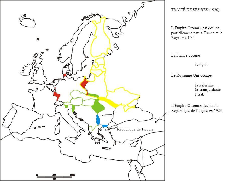 TRAITÉ DE SÈVRES (1920) LEmpire Ottoman est occupé partiellement par la France et le Royaume-Uni. La France occupe la Syrie Le Royaume-Uni occupe la P