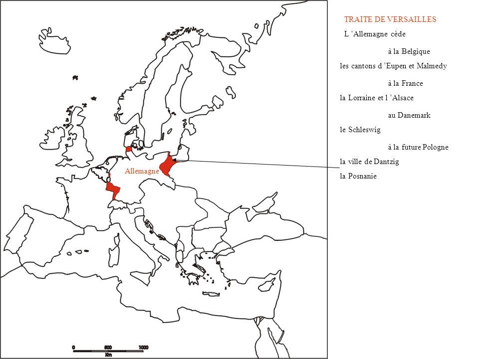 TRAITE DE VERSAILLES L Allemagne cède à la Belgique les cantons d Eupen et Malmedy à la France la Lorraine et l Alsace au Danemark le Schleswig à la f