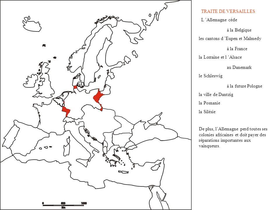 la Silésie TRAITE DE VERSAILLES L Allemagne cède à la Belgique les cantons d Eupen et Malmedy à la France la Lorraine et l Alsace au Danemark le Schle