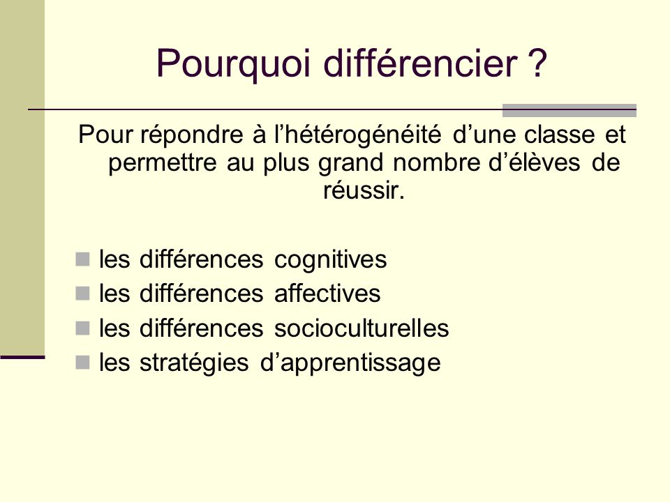 Pourquoi différencier ? Pour répondre à lhétérogénéité dune classe et permettre au plus grand nombre délèves de réussir. les différences cognitives le