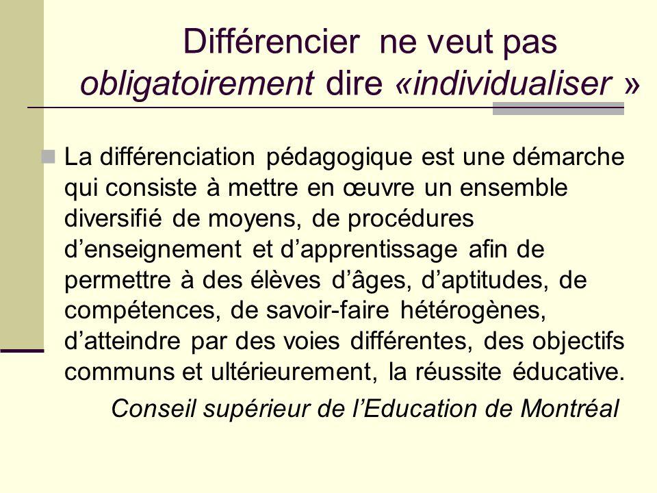 Différencier ne veut pas obligatoirement dire «individualiser » La différenciation pédagogique est une démarche qui consiste à mettre en œuvre un ense