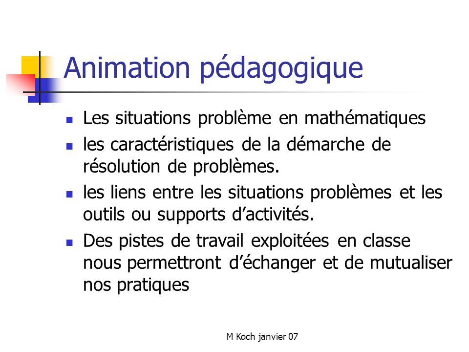 M Koch janvier 07 Animation pédagogique Les situations problème en mathématiques les caractéristiques de la démarche de résolution de problèmes.
