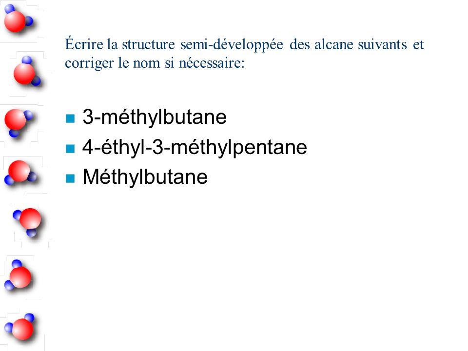 Écrire la structure semi-développée des alcane suivants et corriger le nom si nécessaire: n 3-méthylbutane n 4-éthyl-3-méthylpentane n Méthylbutane