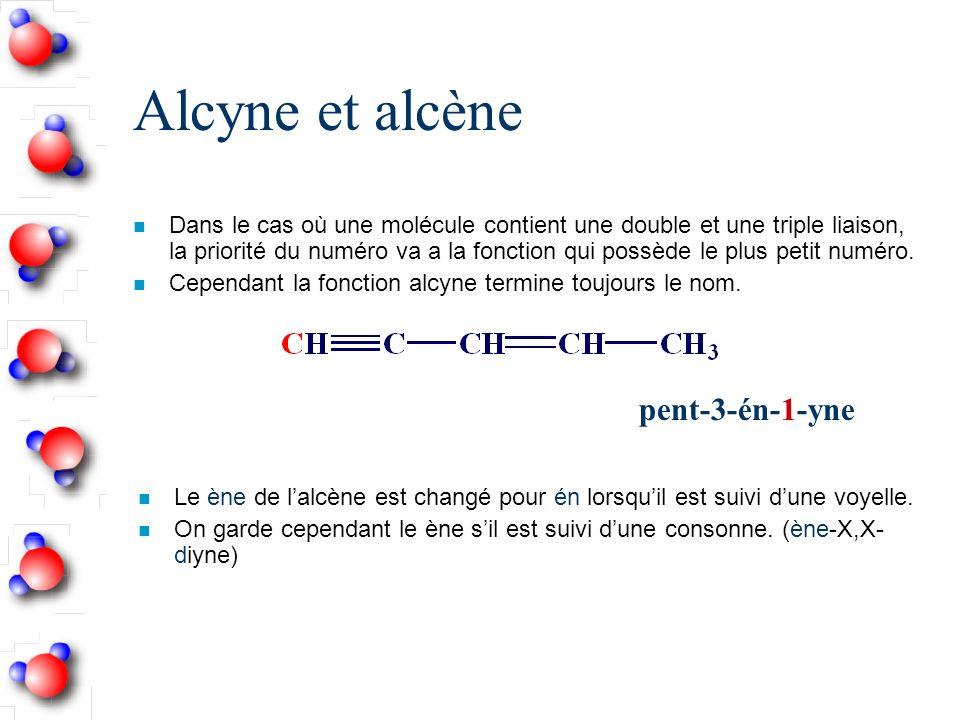Alcyne et alcène n Dans le cas où une molécule contient une double et une triple liaison, la priorité du numéro va a la fonction qui possède le plus petit numéro.