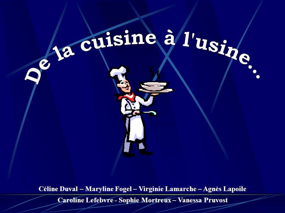 Aide au développement de produits Formulation de la recette de base Argument marketing Lusine utilise la cuisine Defroidmont / Kalifrais et Pierrot Leroux et Clément Marot