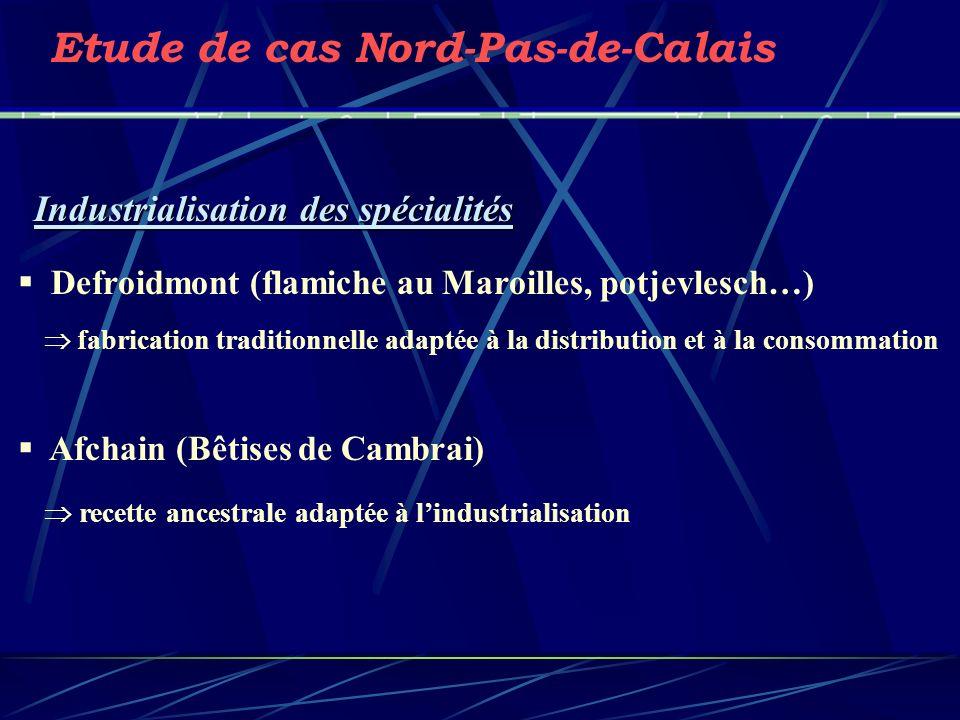 Industrialisation des spécialités Etude de cas Nord-Pas-de-Calais Defroidmont (flamiche au Maroilles, potjevlesch…) fabrication traditionnelle adaptée