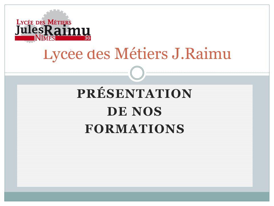 PRÉSENTATION DE NOS FORMATIONS Lycée des Métiers J.Raimu