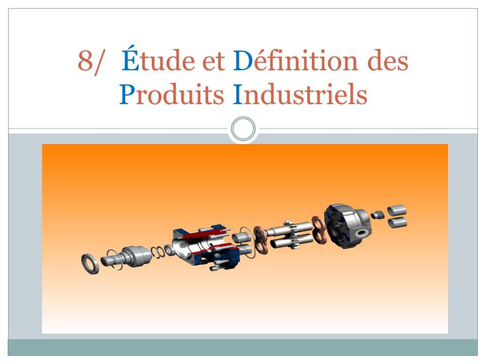 8/ Étude et Définition des Produits Industriels