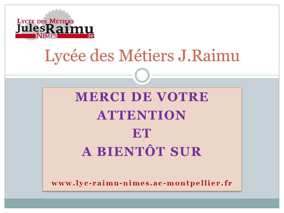 MERCI DE VOTRE ATTENTION ET A BIENTÔT SUR www.lyc-raimu-nimes.ac-montpellier.fr MERCI DE VOTRE ATTENTION ET A BIENTÔT SUR www.lyc-raimu-nimes.ac-montp