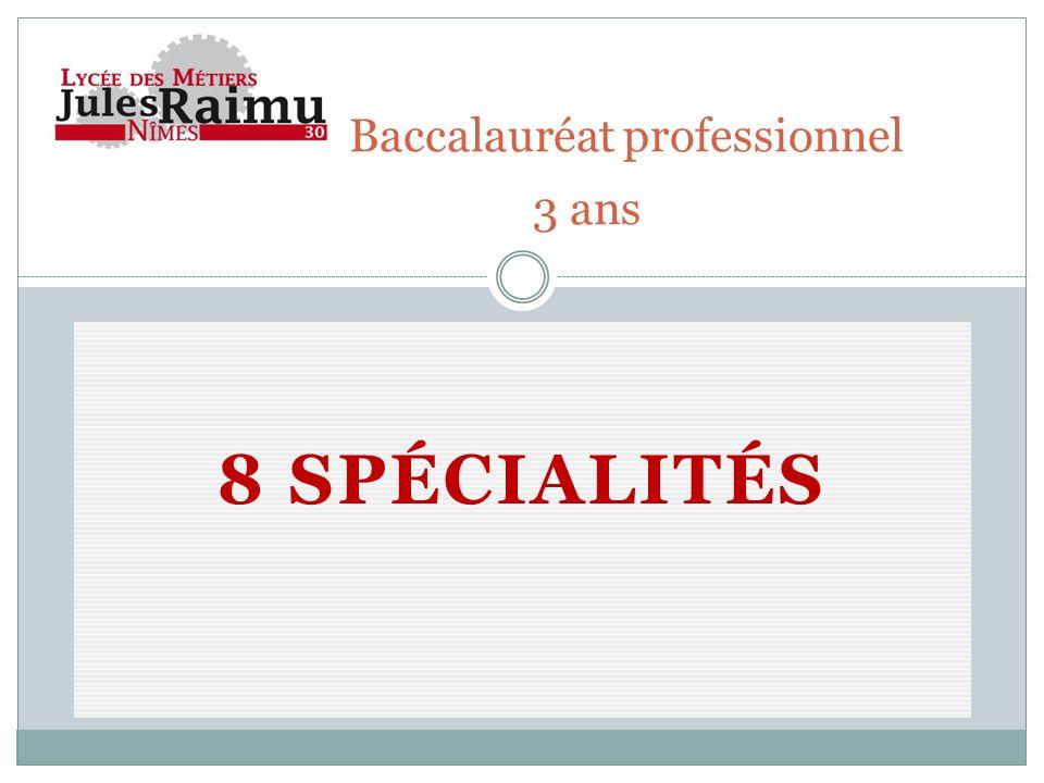 8 SPÉCIALITÉS Baccalauréat professionnel 3 ans
