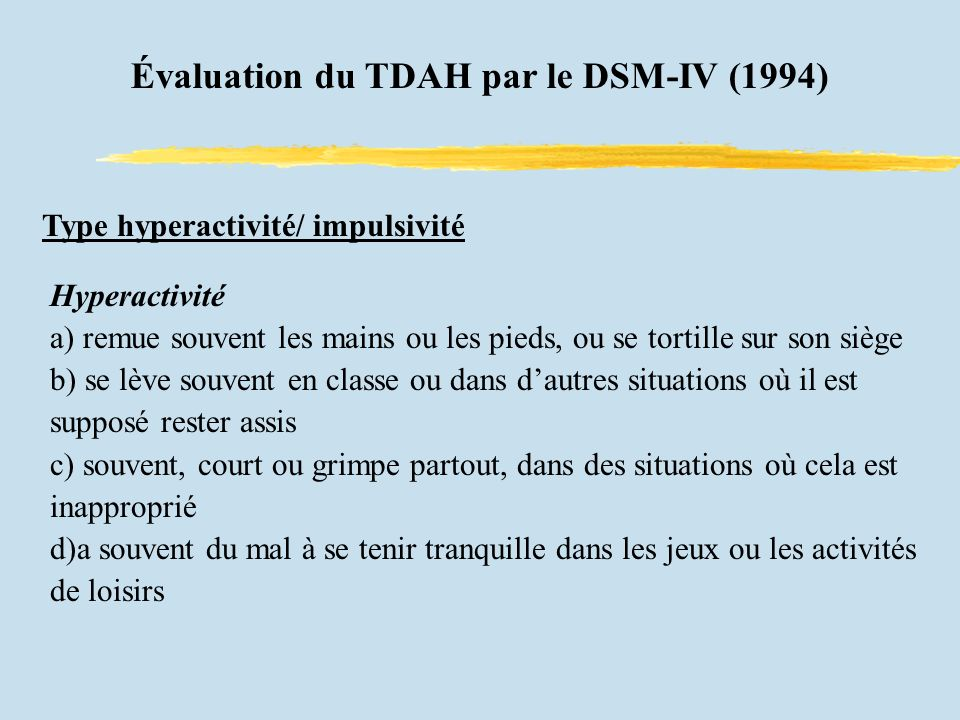 Évidences neuropsychologiques Tests mesurant l inhibition de la réponse distinguent les TDAH des Normaux ( Barkley,Grodzinsky et DuPaul,1992 ): TDA\H font plus derreurs domission sur le test de Performance Continue (CPT) TDA\H performent moins bien dans les parties mots et interférence du test de Stroop TDA/H de type inattentif présente plus de déficits dans la vitesse motrice-perceptuelle et le traitement d information