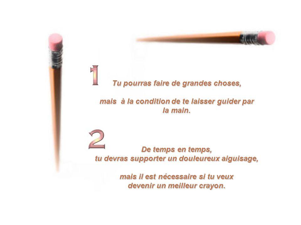 Au commencement, le fabriquant de crayons parla au crayon et dit: Il y a cinq choses que tu dois savoir avant que je tenvoies dans le monde.