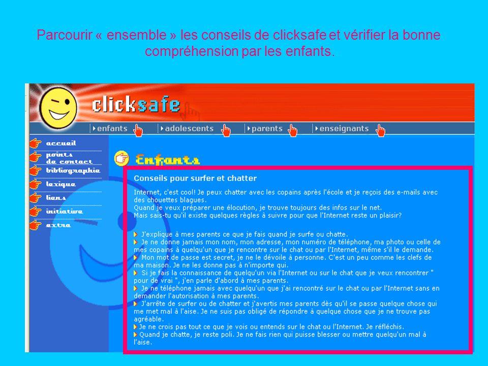 Parcourir « ensemble » les conseils de clicksafe et vérifier la bonne compréhension par les enfants.
