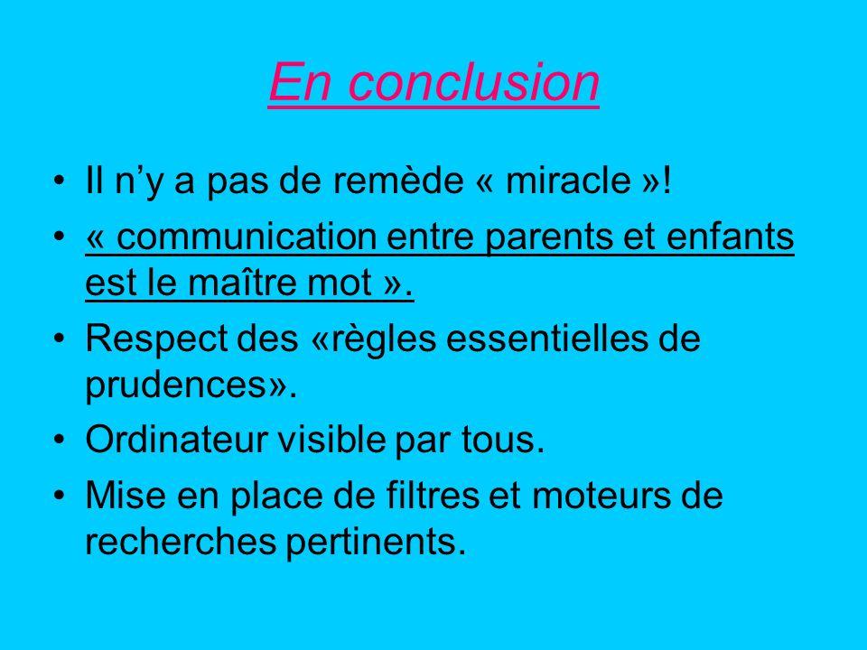 En conclusion Il ny a pas de remède « miracle »! « communication entre parents et enfants est le maître mot ». Respect des «règles essentielles de pru