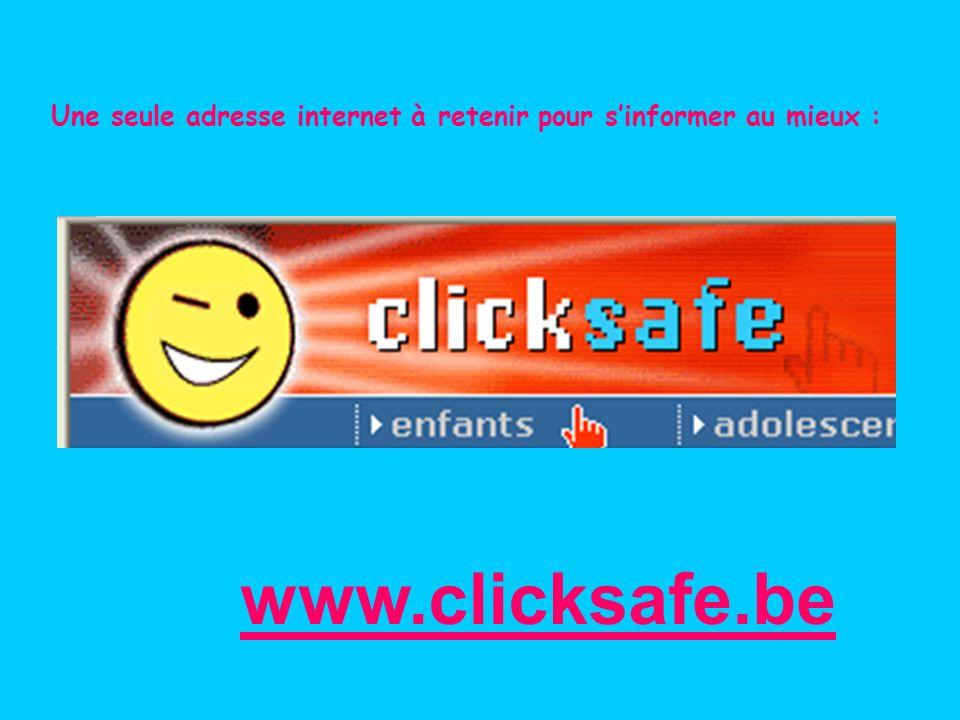 Une seule adresse internet à retenir pour sinformer au mieux : www.clicksafe.be