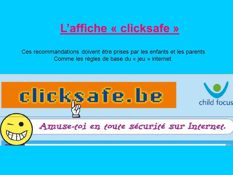 Laffiche « clicksafe » Ces recommandations doivent être prises par les enfants et les parents Comme les règles de base du « jeu » internet.