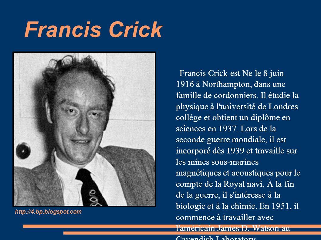 Francis Crick Francis Crick est Ne le 8 juin 1916 à Northampton, dans une famille de cordonniers.