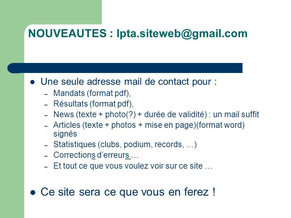 NOUVEAUTES : lpta.siteweb@gmail.com Une seule adresse mail de contact pour : – Mandats (format pdf), – Résultats (format pdf), – News (texte + photo(?