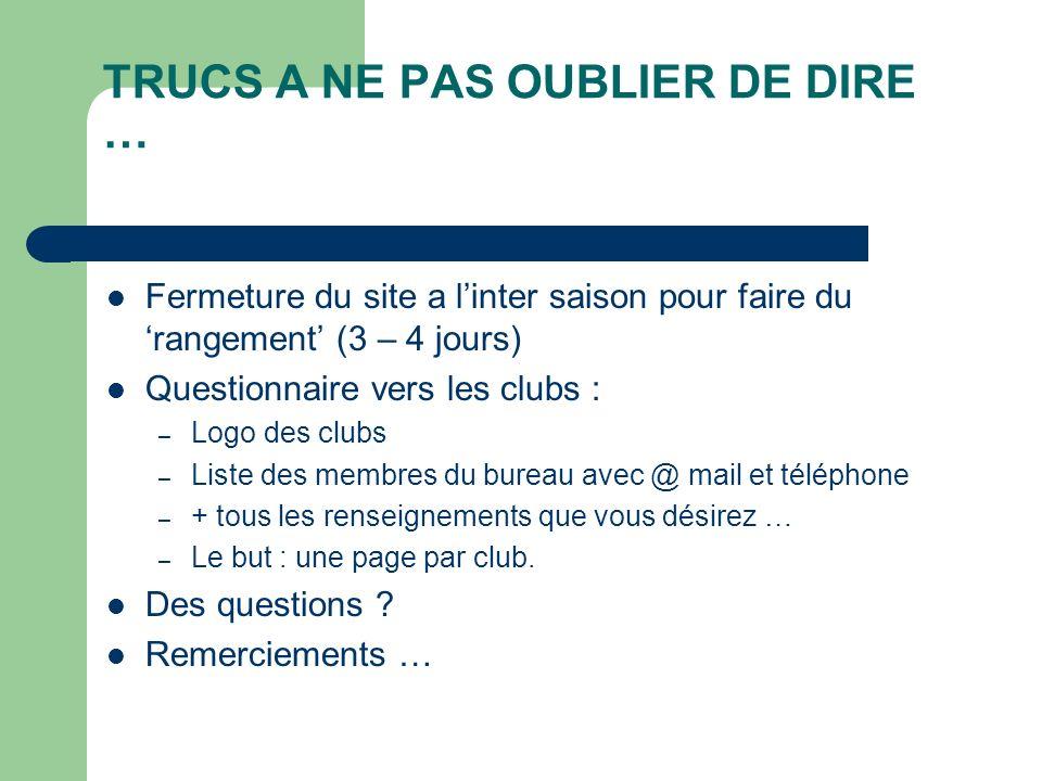 TRUCS A NE PAS OUBLIER DE DIRE … Fermeture du site a linter saison pour faire du rangement (3 – 4 jours) Questionnaire vers les clubs : – Logo des clu