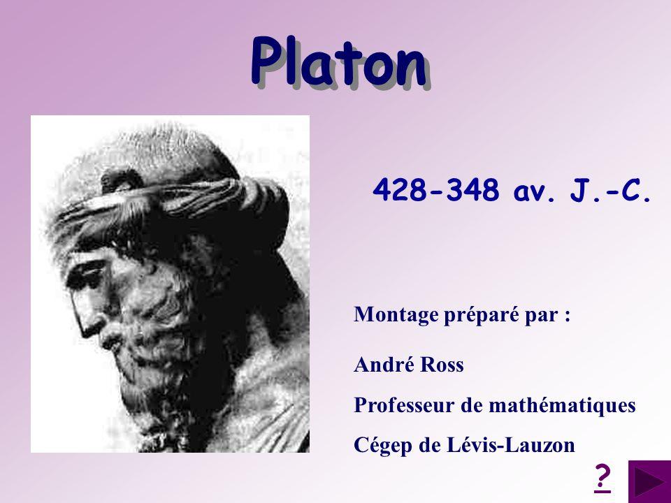 428-348 av. J.-C. Montage préparé par : André Ross Professeur de mathématiques Cégep de Lévis-Lauzon ? Platon