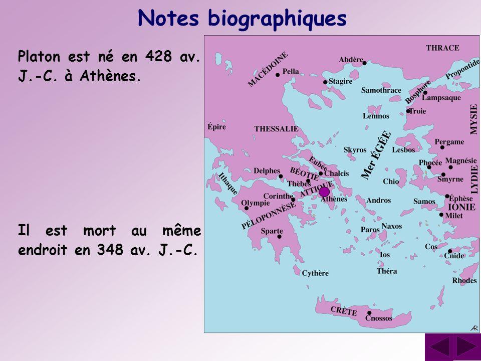 Platon est né en 428 av. J.-C. à Athènes. Notes biographiques Il est mort au même endroit en 348 av. J.-C.