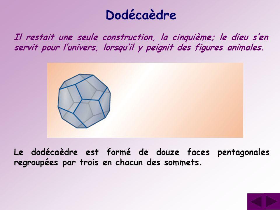 Dodécaèdre Le dodécaèdre est formé de douze faces pentagonales regroupées par trois en chacun des sommets. Il restait une seule construction, la cinqu
